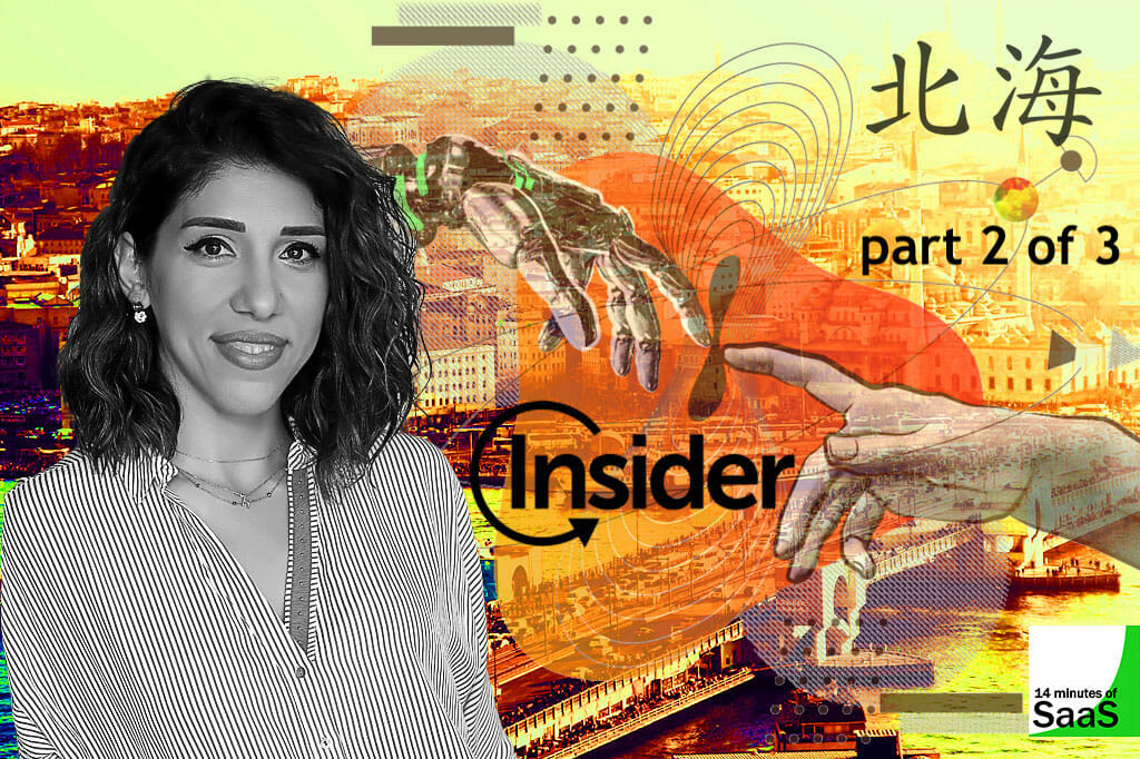 Episode 90 – Hande Cilingir, Insider CEO & Co-founder – 2 of 3 – Evolution of Insider. In conversation with Stephen Cummins for 14 Minutes of SaaS at RISE Hong Kong. Image shows Hande and the Insider Logo with the kanji for Shanghai (where she learned Mandarin) and superimposed over Istanbul where Hande lives and was raised.